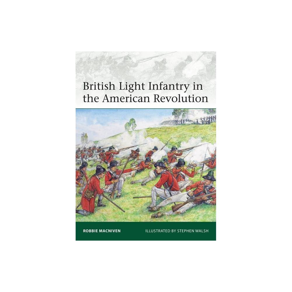 British Light Infantry In The American Revolution Elite By Robbie Macniven Paperback