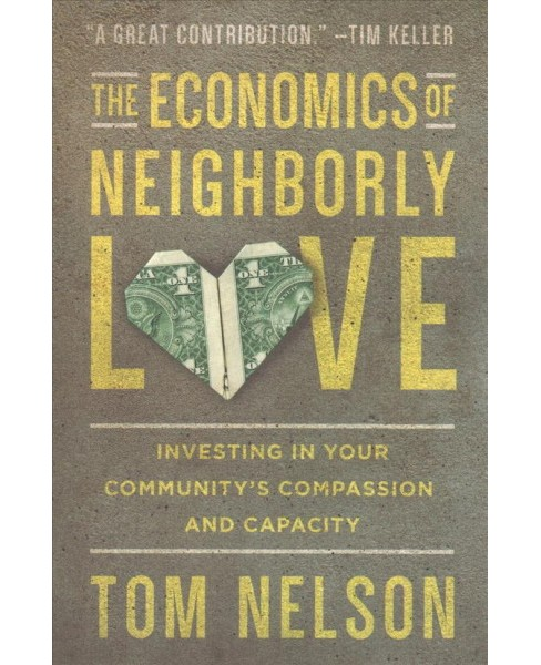 Economics of Neighborly Love : Investing in Your Community's Compassion and Capacity -  (Paperback) - image 1 of 1