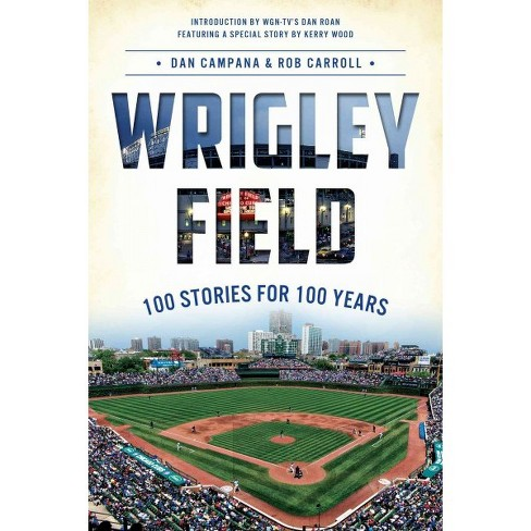 Wrigley Field: 100 Stories for 100 Years by Dan Campana - image 1 of 1