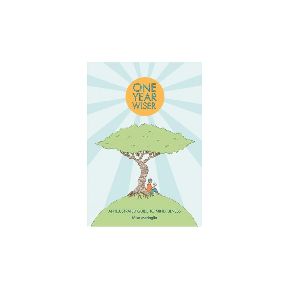 One Year Wiser : An Illustrated Guide to Mindfulness - Reprint by Mike Medaglia (Paperback)