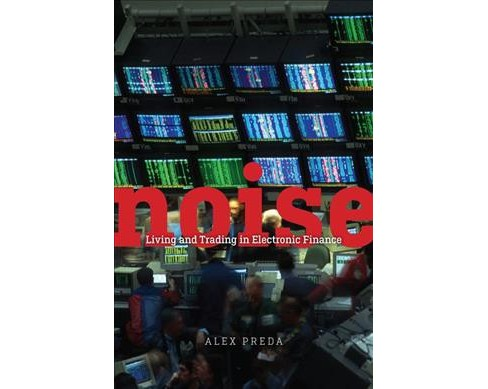 Noise : Living and Trading in Electronic Finance (Hardcover) (Alex Preda) - image 1 of 1