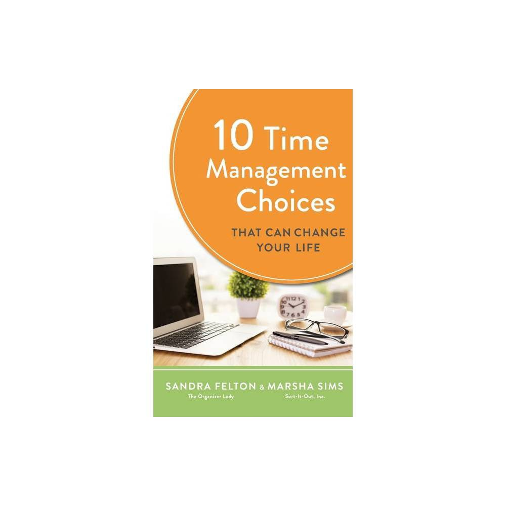 10 Time Management Choices That Can Change Your Life By Sandra Felton Marsha Sims Hardcover