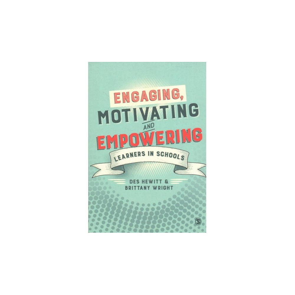 Engaging, Motivating and Empowering Learners in Schools - by Des Hewitt & Brittany Wright (Paperback)