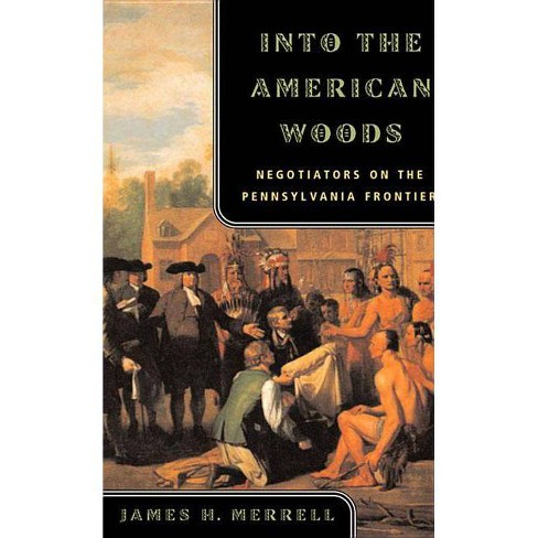 Into the American Woods - by  James H Merrell (Paperback) - image 1 of 1
