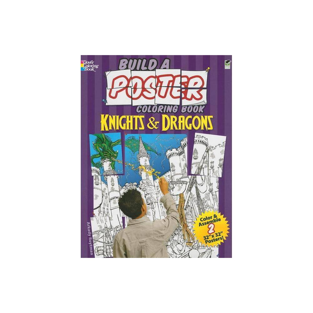 Build A Poster Coloring Book Knights Dragons Build A Poster Coloring Books By Arkady Roytman Paperback