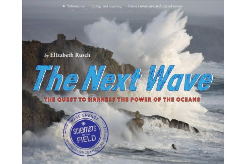 Next Wave : The Quest to Harness the Power of the Oceans -  Reprint by Elizabeth Rusch (Paperback) - image 1 of 1