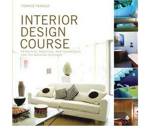 Interior Design Course : Principles, Practices, And Techniques for the Aspiring Designer (Paperback) - image 1 of 1