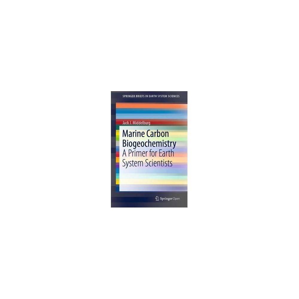 Marine Carbon Biogeochemistry : A Primer for Earth System Scientists - by Jack J. Middelburg (Paperback)