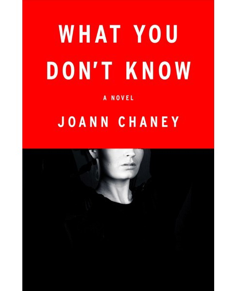 What You Don't Know (Hardcover) (Joann Chaney) - image 1 of 1