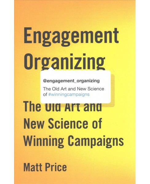 Engagement Organizing : The Old Art and New Science of Winning Campaigns (Paperback) (Matt Price) - image 1 of 1