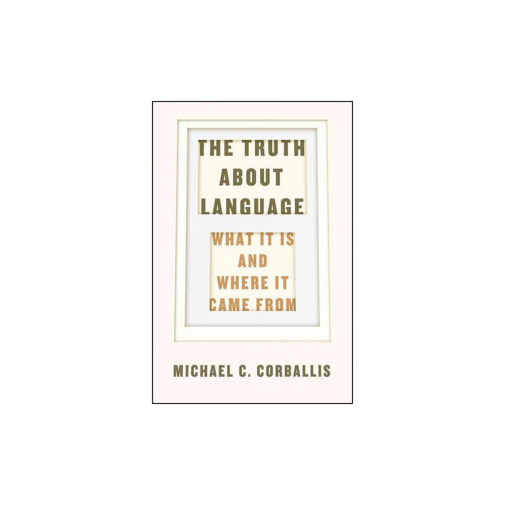 Truth About Language : What It Is and Where It Came From (Hardcover) (Michael C. Corballis)