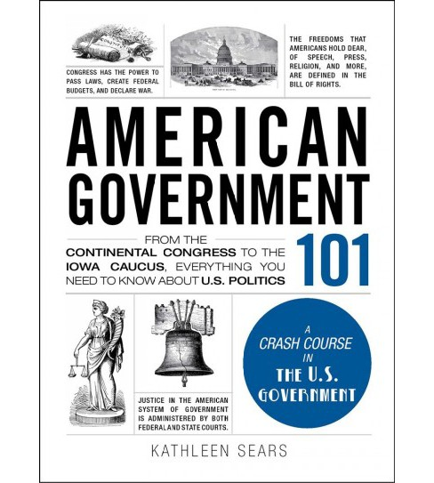 American Government 101 : From the Continental Congress to the Iowa Caucus, Everything You Need to Know - image 1 of 1