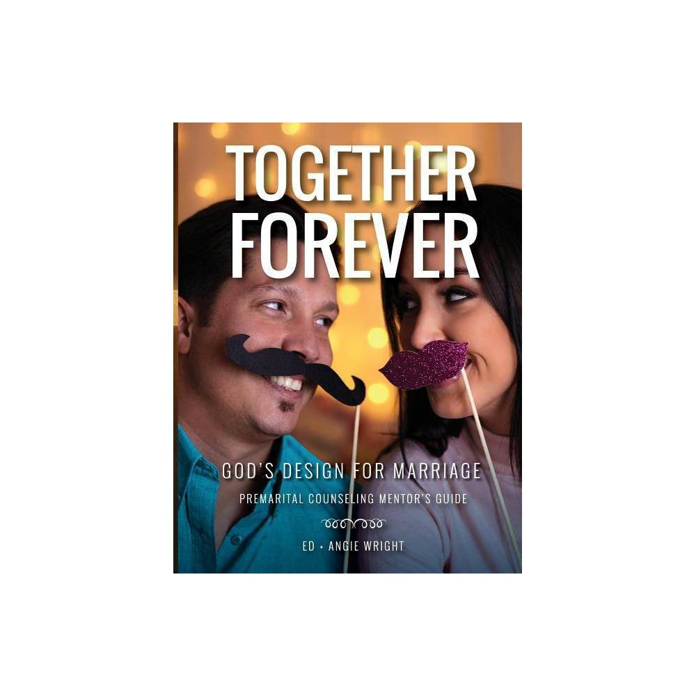 Together Forever God S Design For Marriage 2nd Edition By Ed Wright Angie Wright Paperback