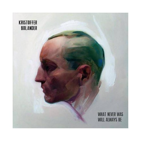 Kristoffer Bolander - What Never Was Will Always Be (CD) - image 1 of 1