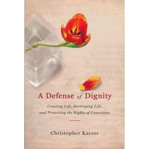 Defense of Dignity - (Notre Dame Studies in Medical Ethics) by  Christopher Kaczor (Paperback) - image 1 of 1