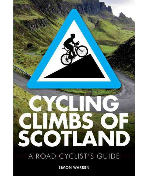 Cycling Climbs of Scotland : A Road Cyclist's Guide (Paperback) (Simon Warren) - image 1 of 1
