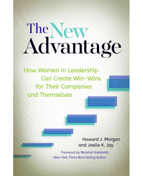 New Advantage : How Women in Leadership Can Create Win-Wins for Their Companies and Themselves - image 1 of 1