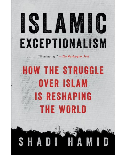 Islamic Exceptionalism : How the Struggle over Islam Is Reshaping the World (Reprint) (Paperback) (Shadi - image 1 of 1