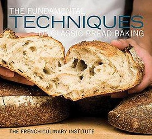 Fundamental Techniques of Classic Bread Baking : The French Culinary Institute -  (Hardcover) - image 1 of 1