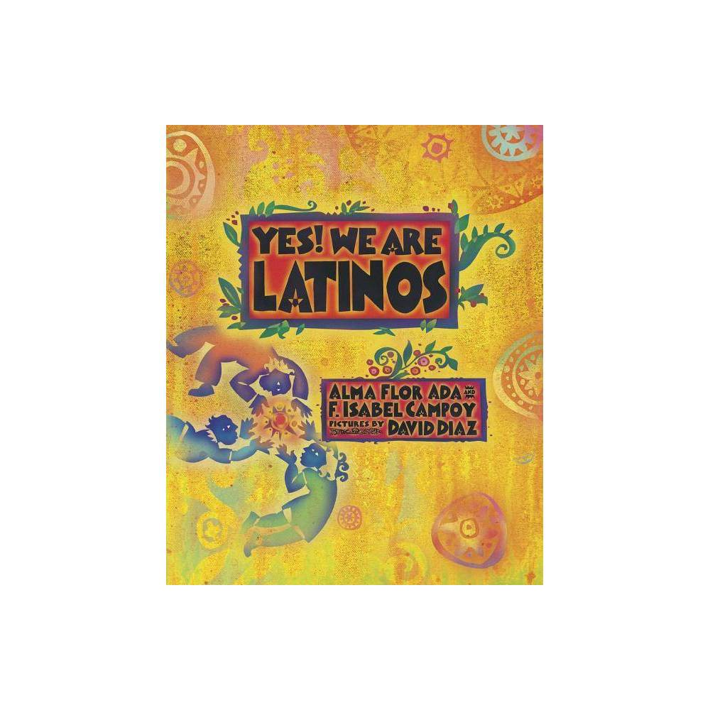 Yes We Are Latinos By Alma Flor Ada F Isabel Campoy Paperback