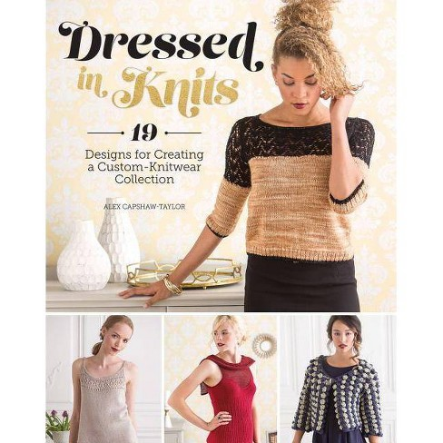 Dressed in Knits - by  Alex Capshaw-Taylor (Paperback) - image 1 of 1