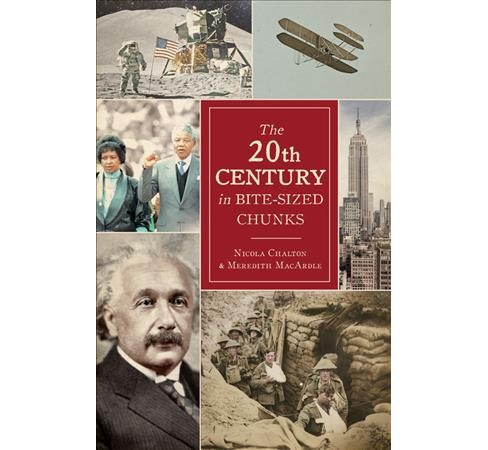20th Century in Bite-Sized Chunks (Hardcover) (Nicola Chalton & Meredith Macardle) - image 1 of 1