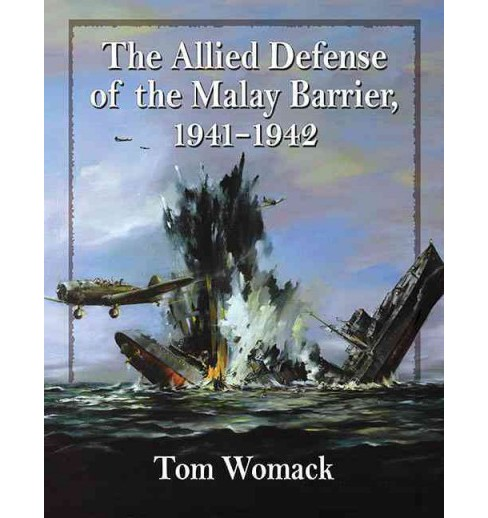 Allied Defense of the Malay Barrier 1941-1942 (Paperback) (Tom Womack) - image 1 of 1