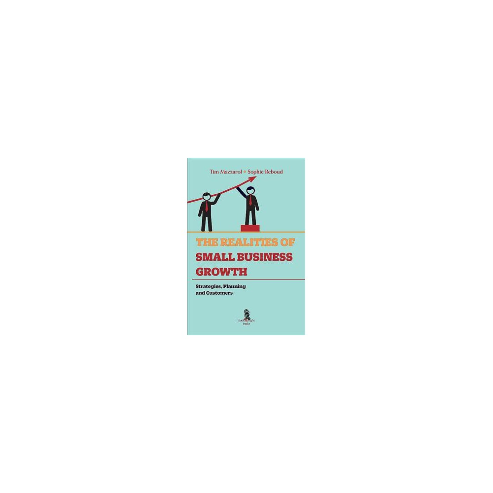Realities of Small Business Growth : Strategies, Planning and Customers - (Paperback)