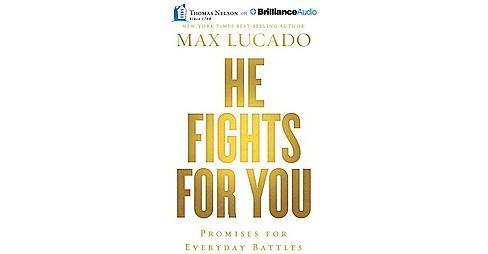He Fights for You : 40 Promises for Everyday Battles (Unabridged) (CD/Spoken Word) (Max Lucado & Andrea - image 1 of 1
