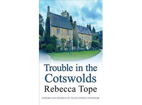 Trouble in the Cotswolds -  Reissue (Cotswold Mysteries) by Rebecca Tope (Paperback) - image 1 of 1