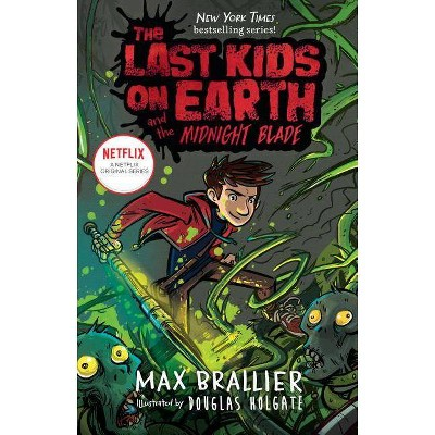 The Last Kids on Earth and the Midnight Blade - by  Max Brallier & Douglas Holgate (Hardcover)