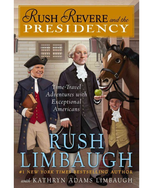 Rush Revere and the Presidency (Hardcover) (Rush Limbaugh & Kathryn Adams Limbaugh) - image 1 of 1