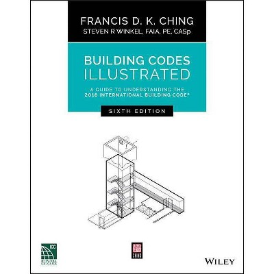 Building Codes Illustrated - 6th Edition by  Francis D K Ching & Steven R Winkel (Paperback)