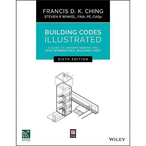 Building Codes Illustrated - 6th Edition by  Francis D K Ching & Steven R Winkel (Paperback) - image 1 of 1