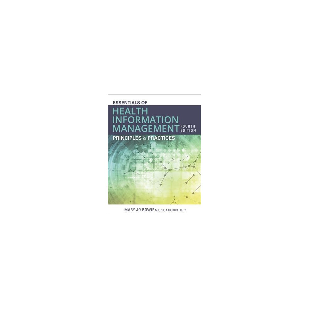 Essentials of Health Information Management : Principles & Practices - 4 by Mary Jo Bowie (Paperback)