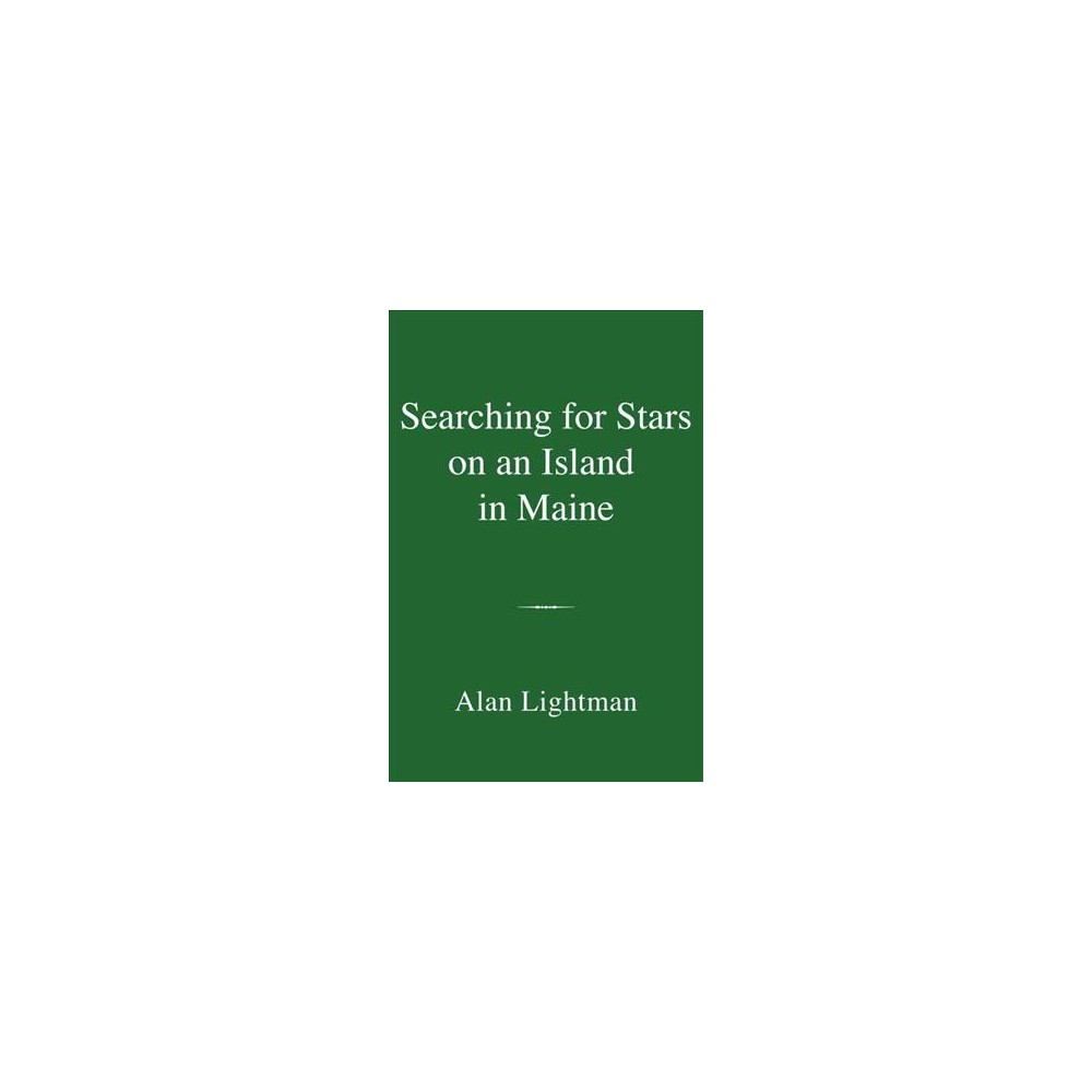 Searching for Stars on an Island in Maine - by Alan Lightman (Hardcover)