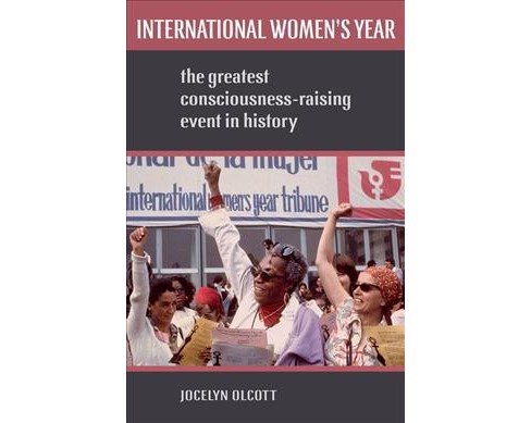 International Women's Year : The Greatest Consciousness-Raising Event in History (Hardcover) (Jocelyn - image 1 of 1