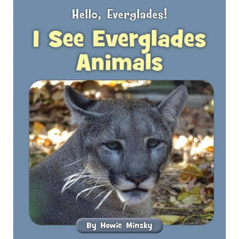 I See Everglades Animals - (Hello, Everglades!) by  Howie Minsky (Paperback) - image 1 of 1