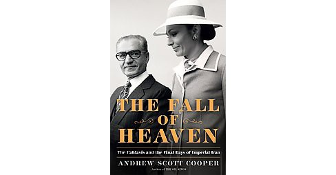 Fall of Heaven : The Pahlavis and the Final Days of Imperial Iran (Hardcover) (Andrew Scott Cooper) - image 1 of 1