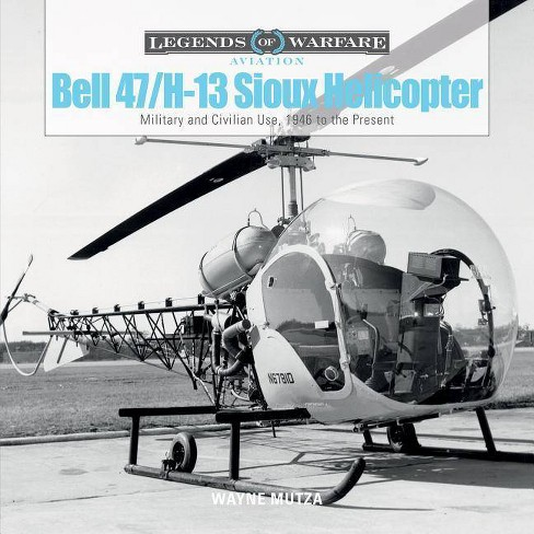 Bell 47/H-13 Sioux Helicopter - (Legends of Warfare: Aviation) by  Wayne Mutza (Hardcover) - image 1 of 1