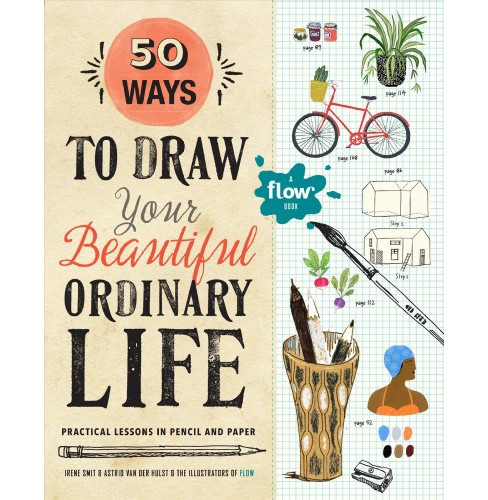 50 Ways to Draw Your Beautiful Ordinary Life : Practical Lessons in Pencil and Paper -  (Paperback) - image 1 of 1