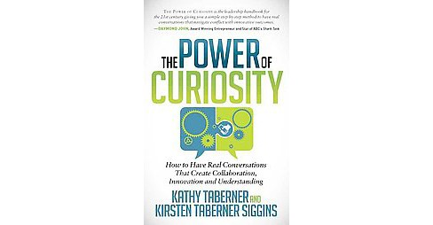 Power of Curiosity : How to Have Real Conversations That Create Collaboration, Innovation and - image 1 of 1