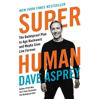 Super Human - (Bulletproof) by  Dave Asprey (Hardcover)