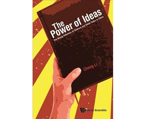 Power of Ideas : The Rising Influence of Thinkers and Think Tanks in China (Hardcover) (Cheng Li) - image 1 of 1