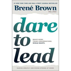 Dare to Lead : Brave Work, Tough Conversations, Whole Hearts -  by Brene Brown (Hardcover)