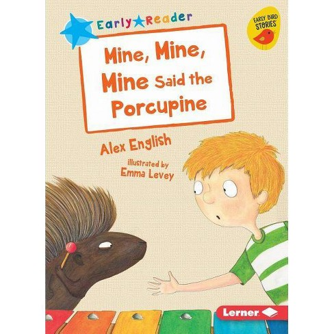 Mine, Mine, Mine Said the Porcupine - (Early Bird Readers -- Blue (Early Bird Stories (Tm))) (Paperback) - image 1 of 1