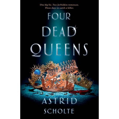 Four Dead Queens -  by Astrid Scholte (Hardcover)