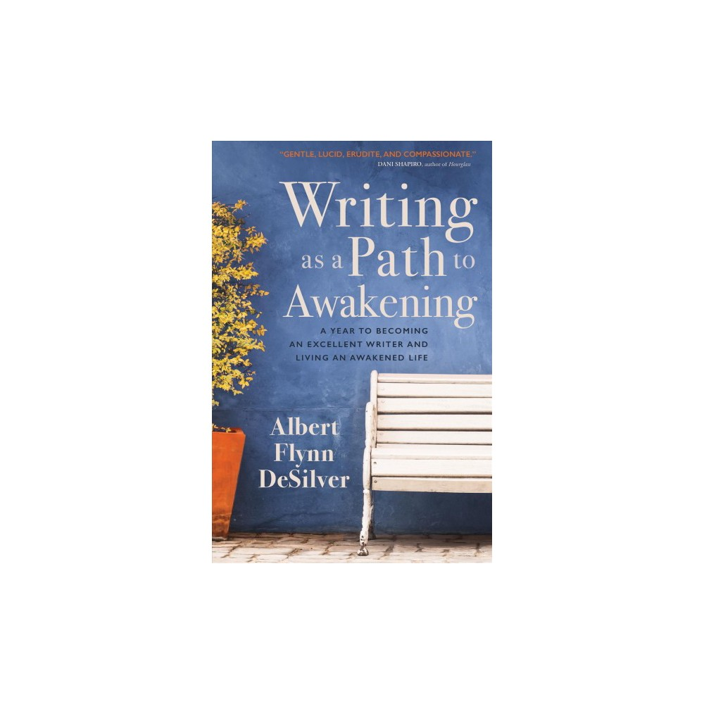 Writing as a Path to Awakening : A Year to Becoming an Excellent Writer and Living an Awakened Life