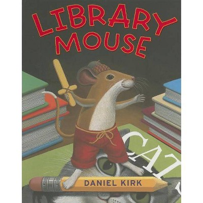 Library Mouse #1 - by  Daniel Kirk (Hardcover)