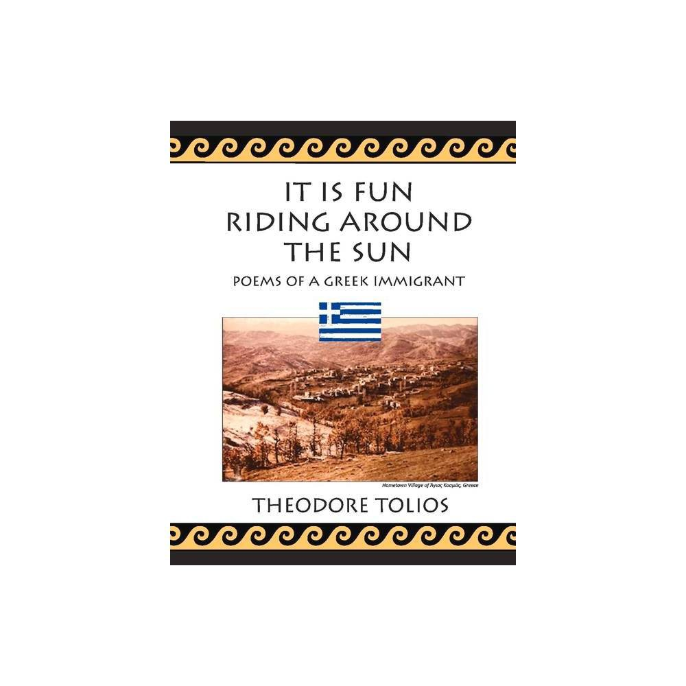 It Is Fun Riding Around The Sun By Theodore Tolios Hardcover